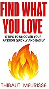 [ebook]-free-–-find-what-you-love:-5-tips-to-uncover-your-passion-quickly-and-easily-@-amazon
