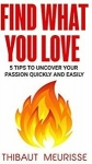 [eBook] Free – Find What You Love: 5 Tips to Uncover Your Passion Quickly and Easily @ Amazon
